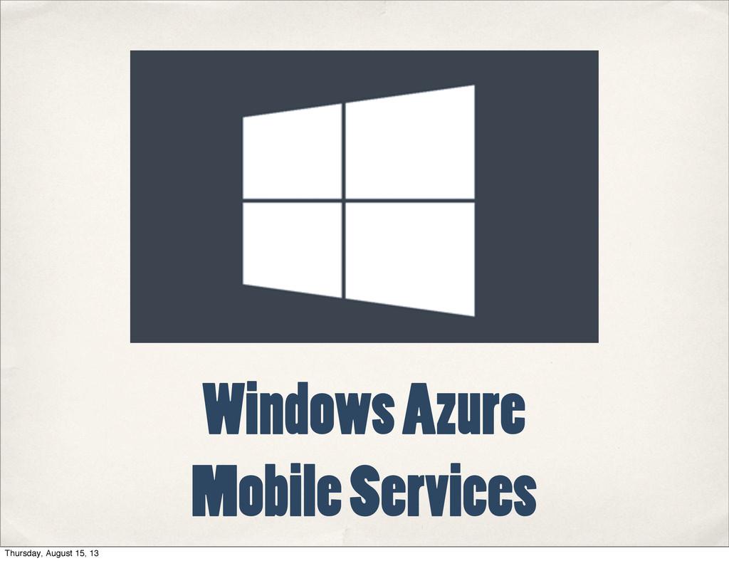 Windows Azure Mobile Services Thursday, August ...