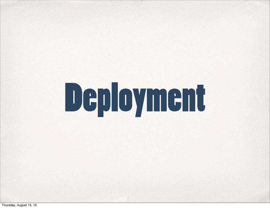 Deployment Thursday, August 15, 13