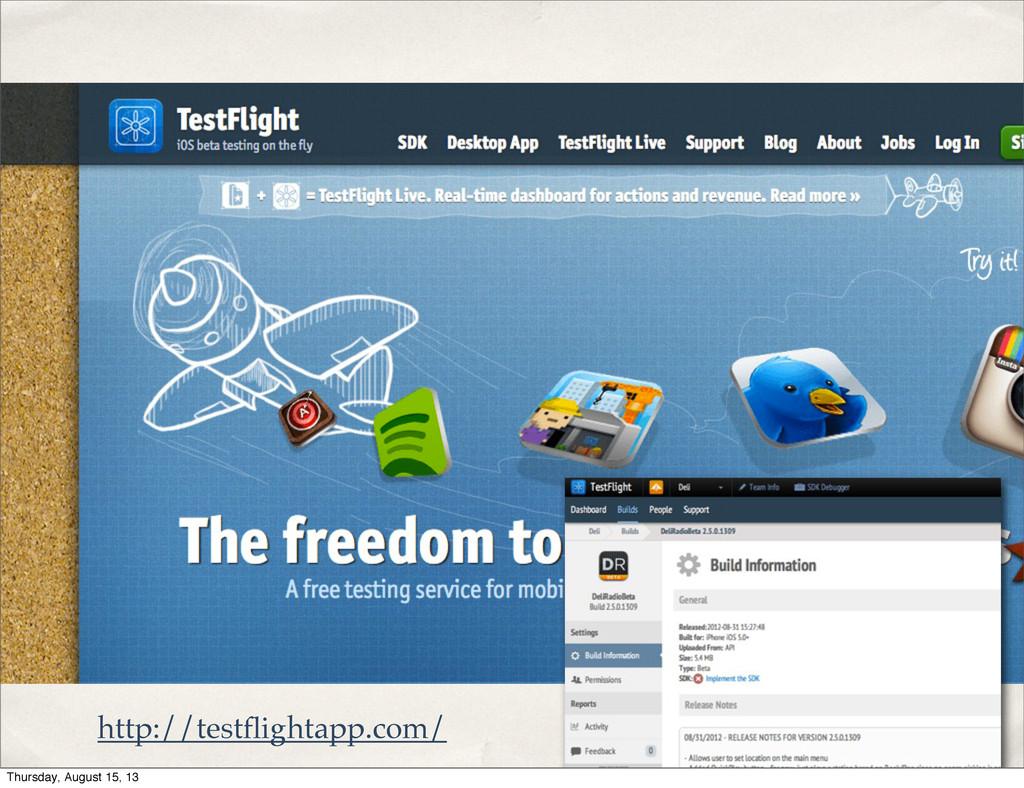 http://testflightapp.com/ Thursday, August 15, 13