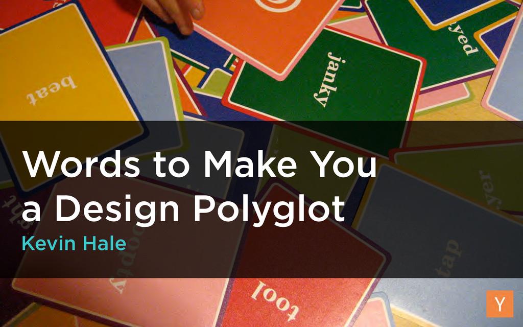 Words to Make You a Design Polyglot Kevin Hale