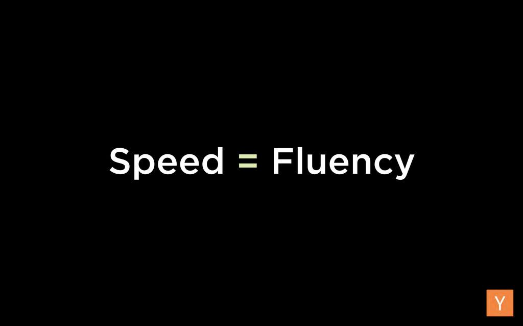 Speed = Fluency
