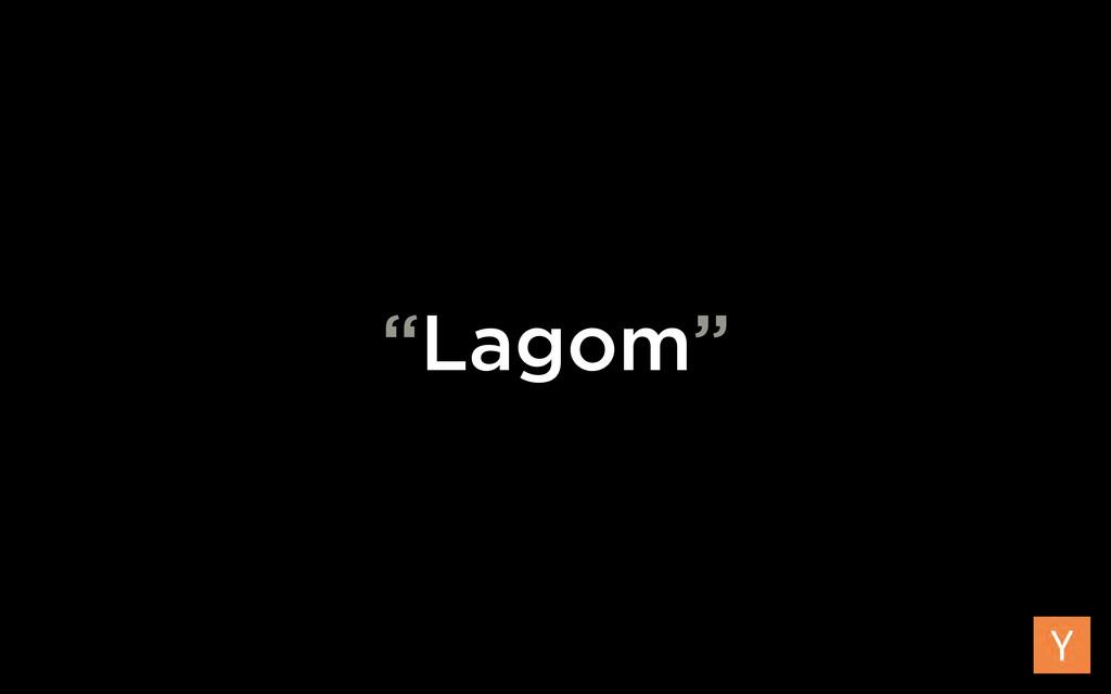 """""""Lagom"""""""