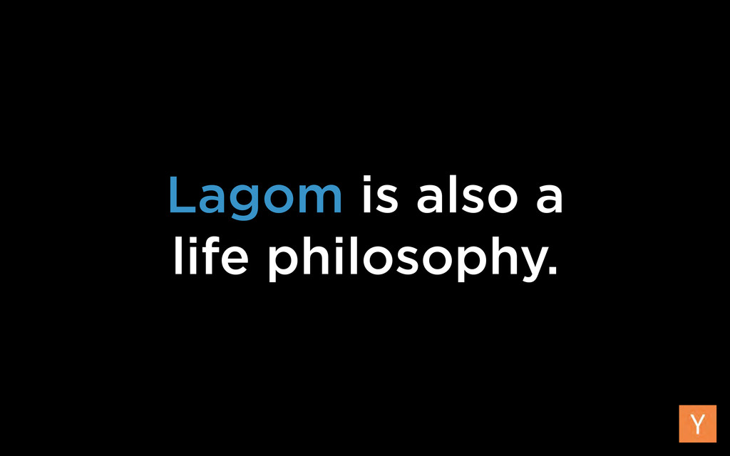 Lagom is also a life philosophy.