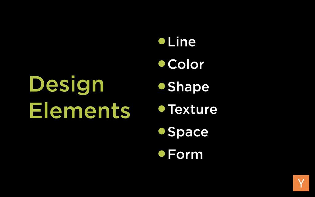 Design Elements •Line •Color •Shape •Texture •S...