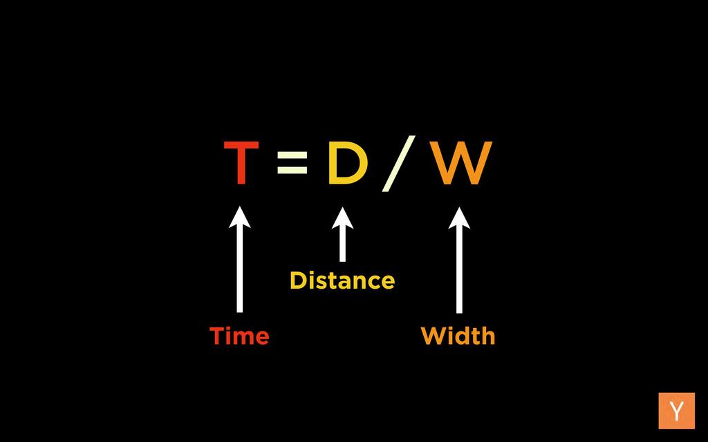T = D / W Distance Width Time