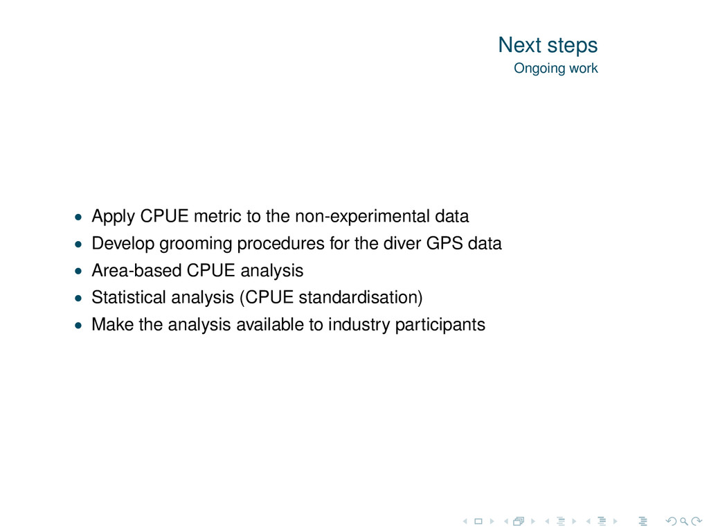 Next steps Ongoing work • Apply CPUE metric to ...