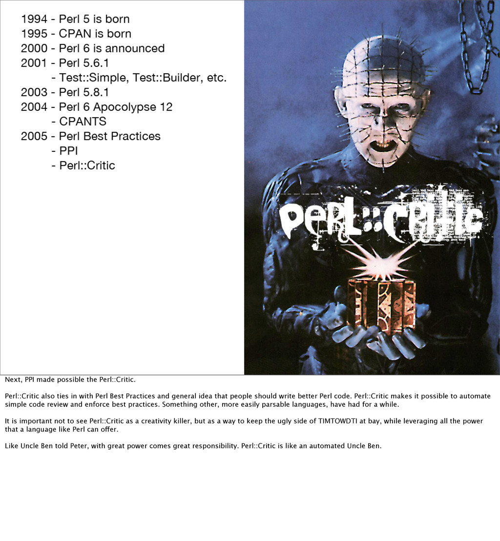Next, PPI made possible the Perl::Critic. Perl:...