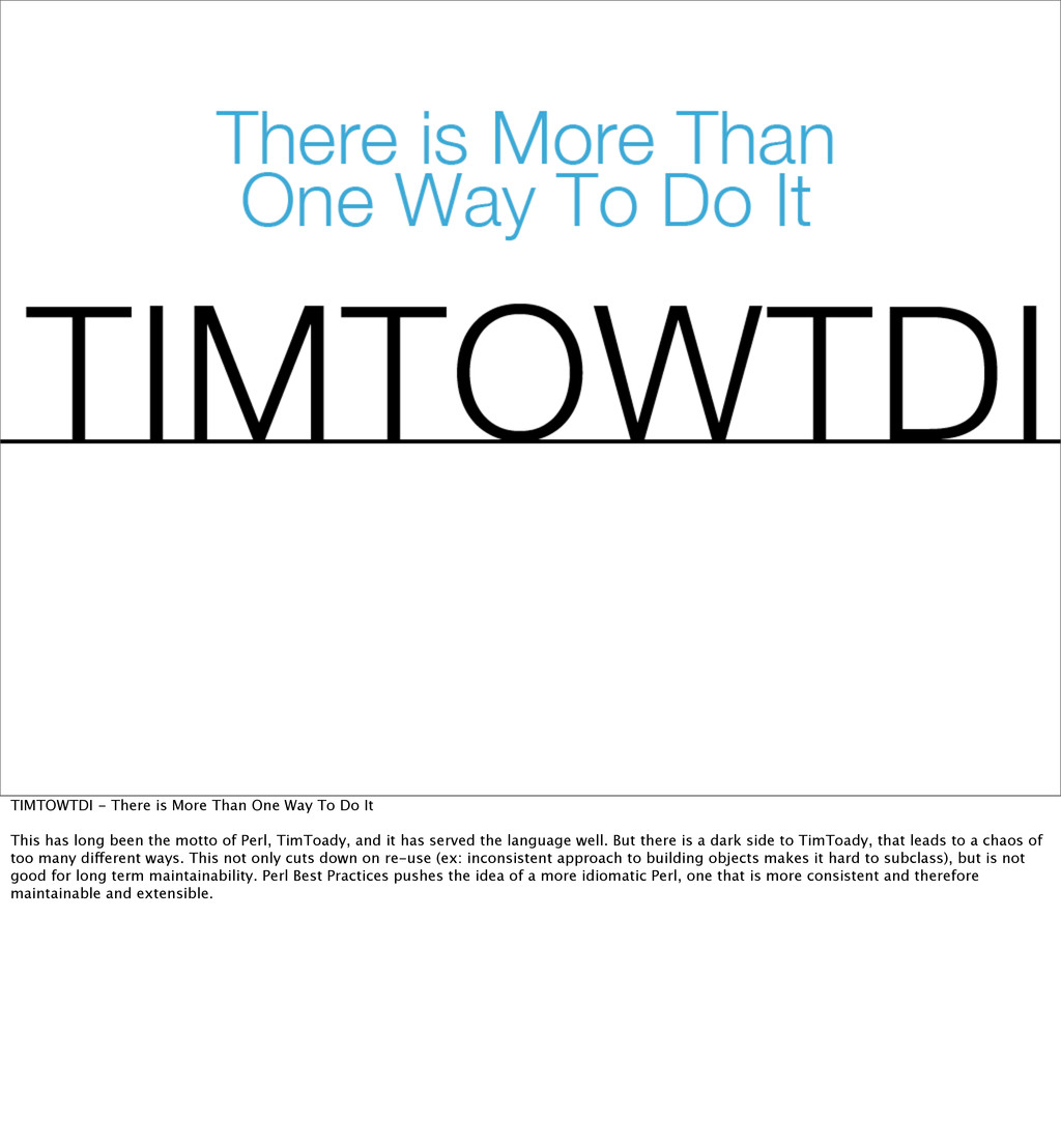 TIMTOWTDI - There is More Than One Way To Do It...
