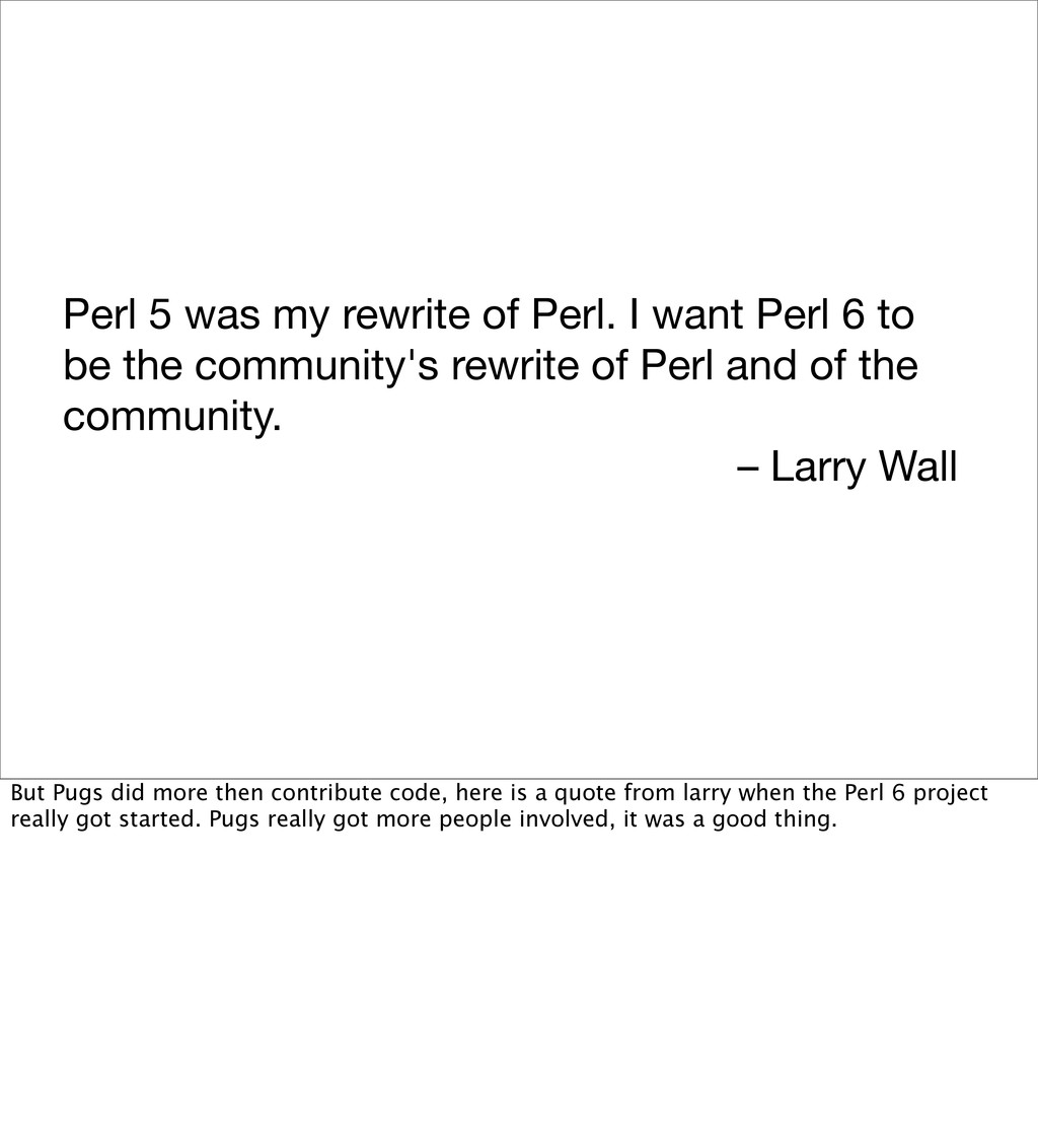 Perl 5 was my rewrite of Perl. I want Perl 6 to...