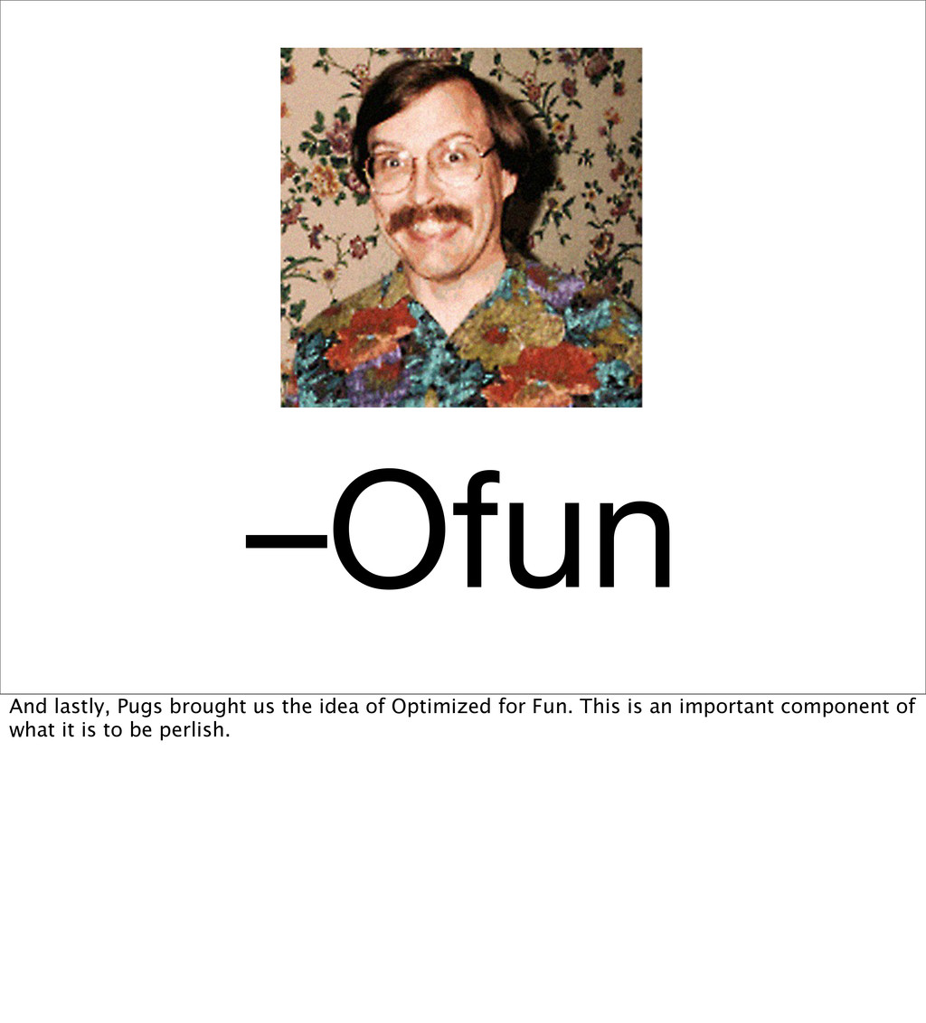 –Ofun And lastly, Pugs brought us the idea of O...