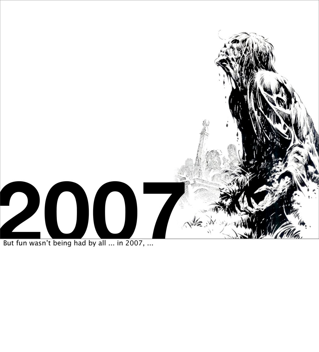2007 But fun wasn't being had by all ... in 200...