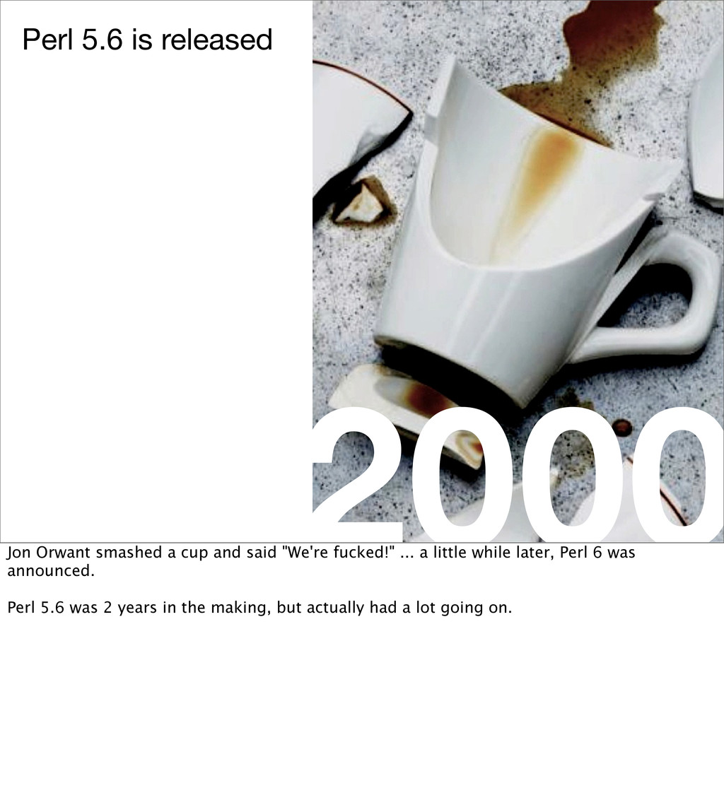 2000 Perl 5.6 is released Jon Orwant smashed a ...