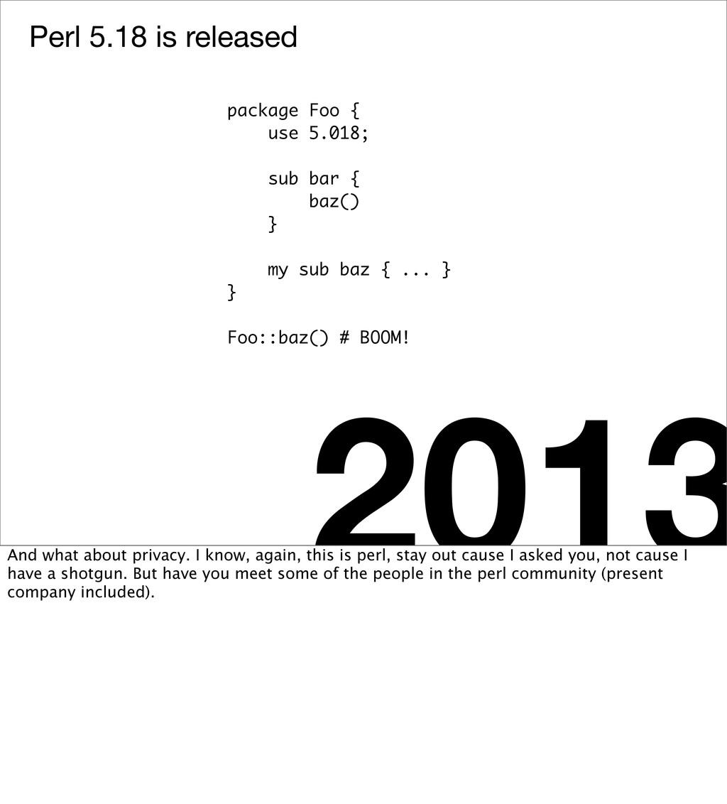 Perl 5.18 is released 2013 package Foo { use 5....