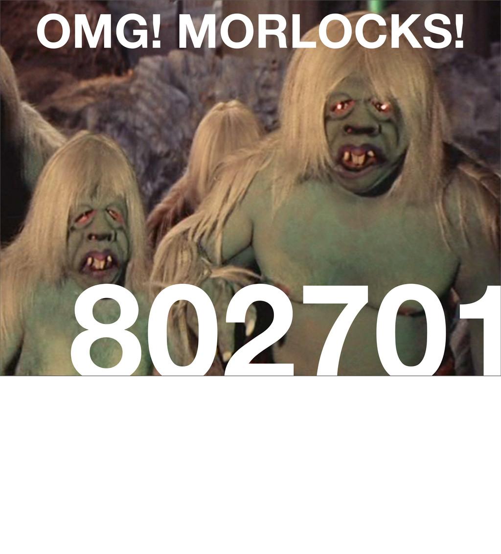 802701 OMG! MORLOCKS!