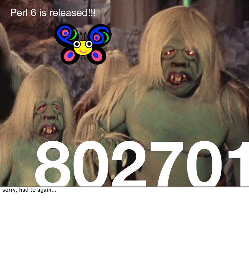 802701 Perl 6 is released!!! sorry, had to agai...