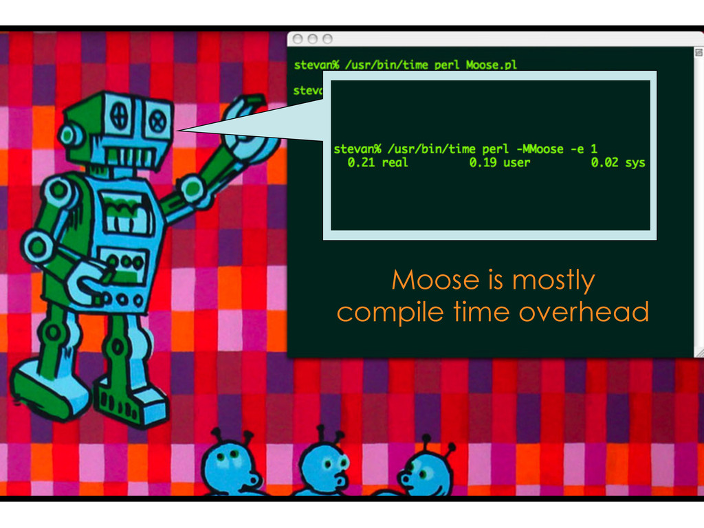 Moose is mostly compile time overhead
