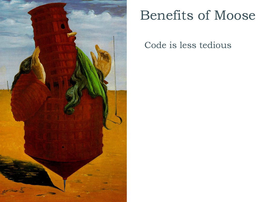 Benefits of Moose Code is less tedious
