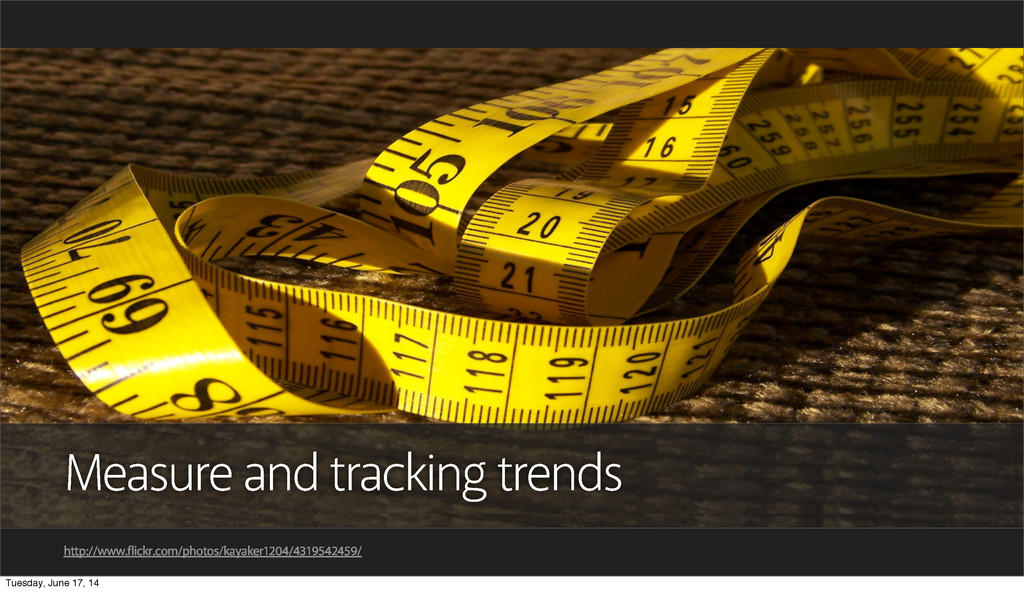 Measure and tracking trends http://www.flickr.c...