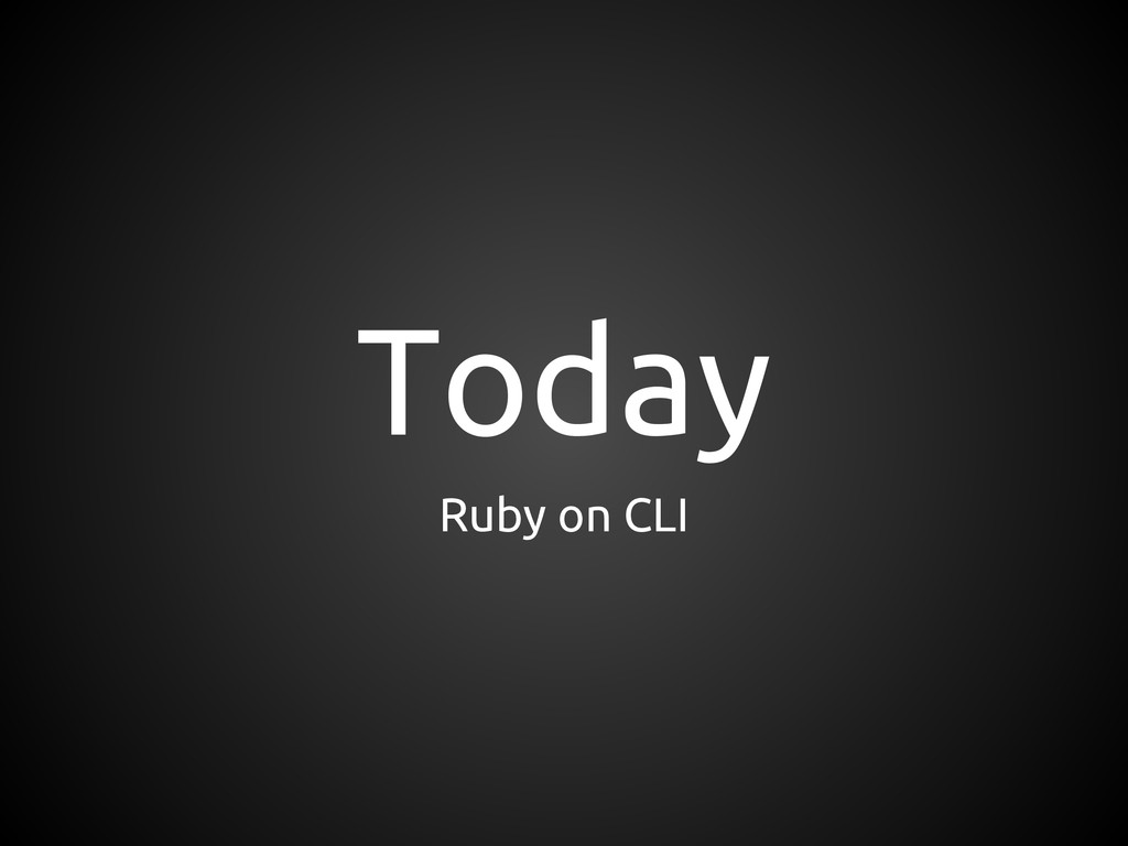 Today Ruby on CLI
