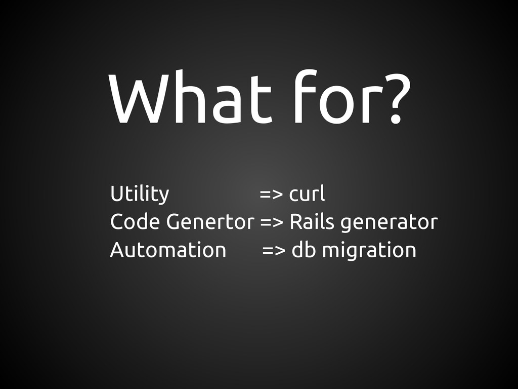 What for? Utility => curl Code Genertor => Rail...