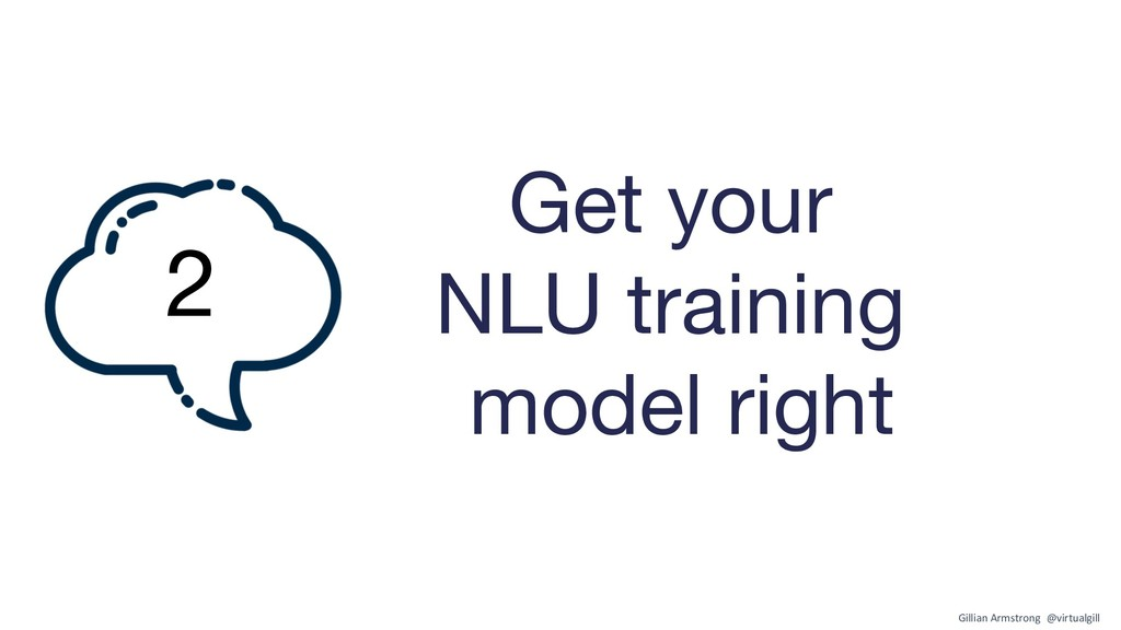 Get your NLU training model right 2 Gillian Arm...
