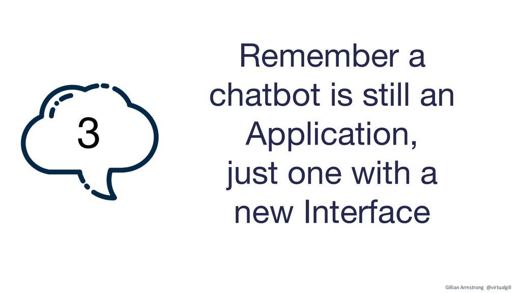 Remember a chatbot is still an Application, jus...