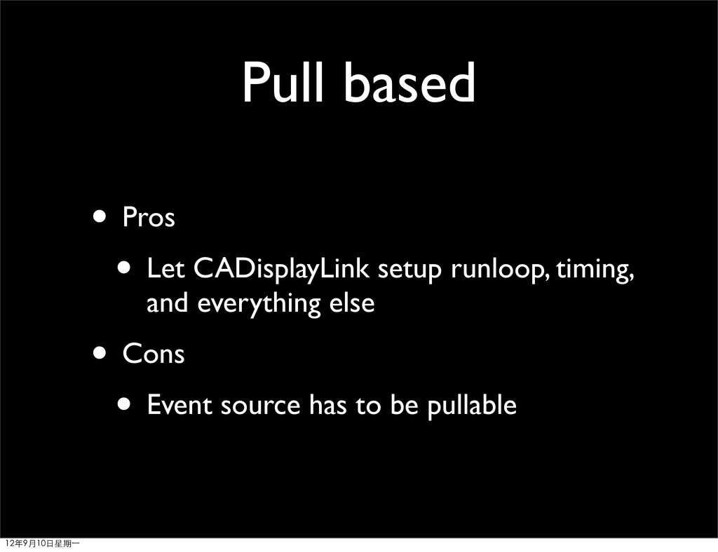 Pull based • Pros • Let CADisplayLink setup run...