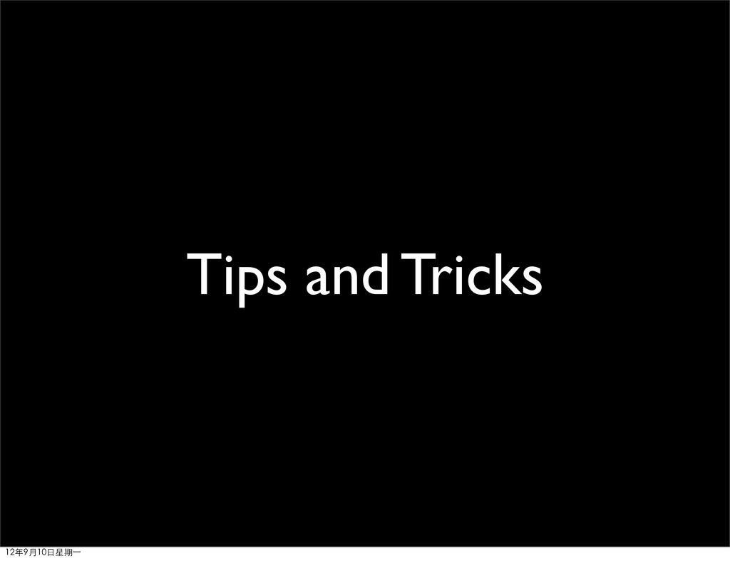 Tips and Tricks 12年9月10日星期⼀一