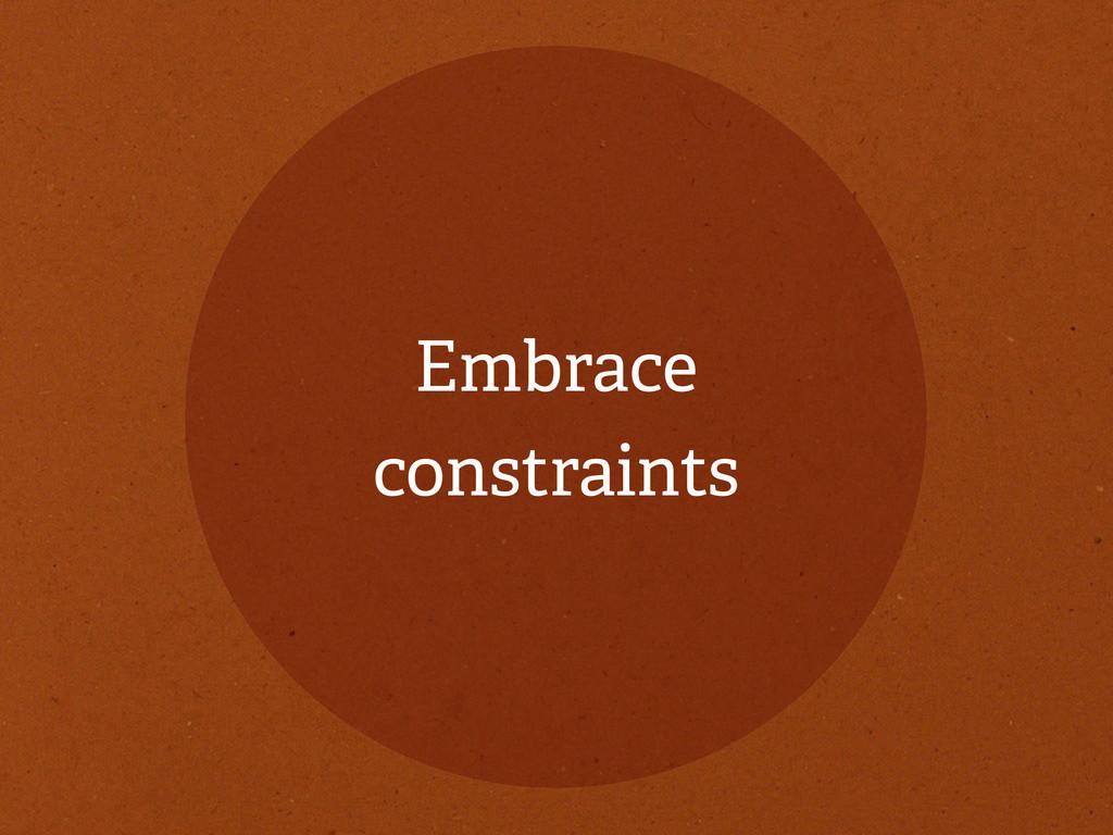Embrace constraints