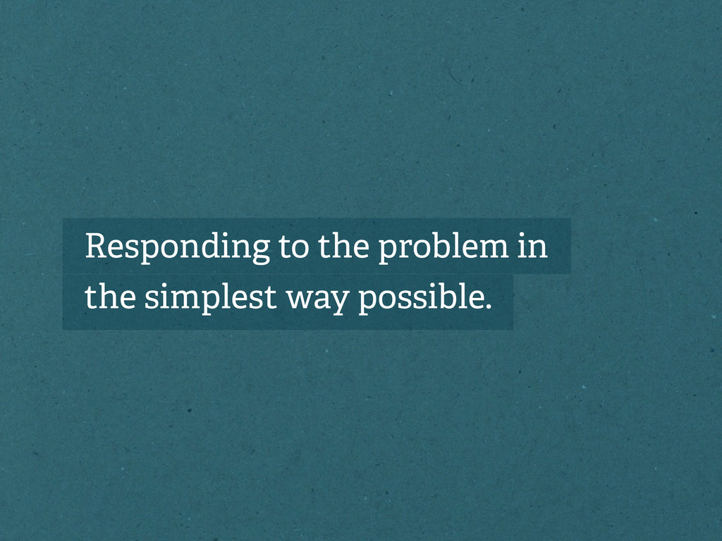 Responding to the problem in the simplest way p...