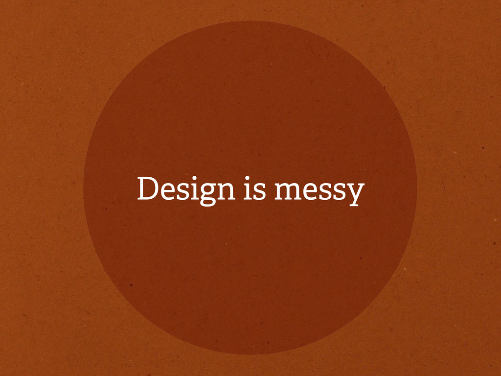 Design is messy