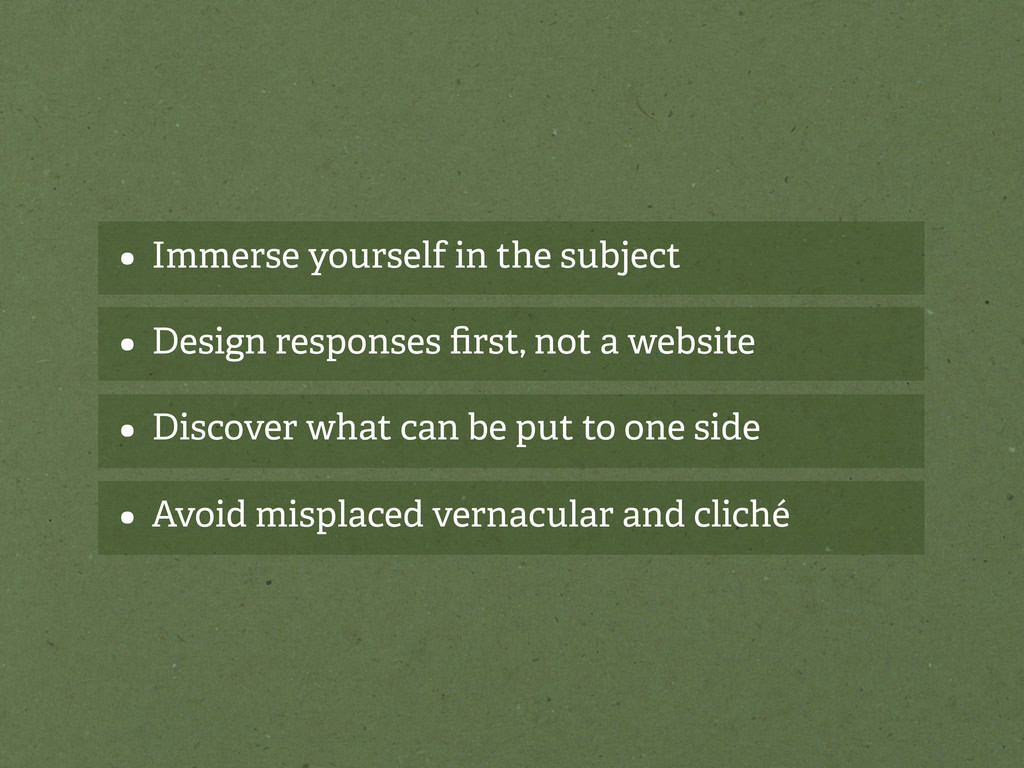 • Immerse yourself in the subject • Design resp...