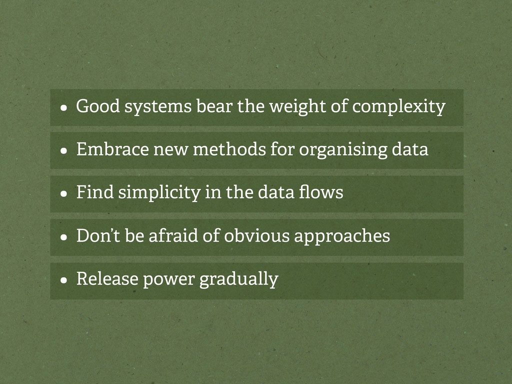 • Good systems bear the weight of complexity • ...