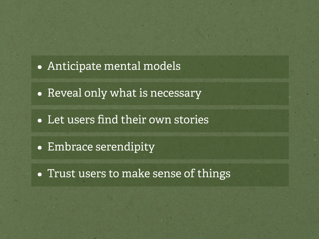 • Anticipate mental models • Reveal only what i...