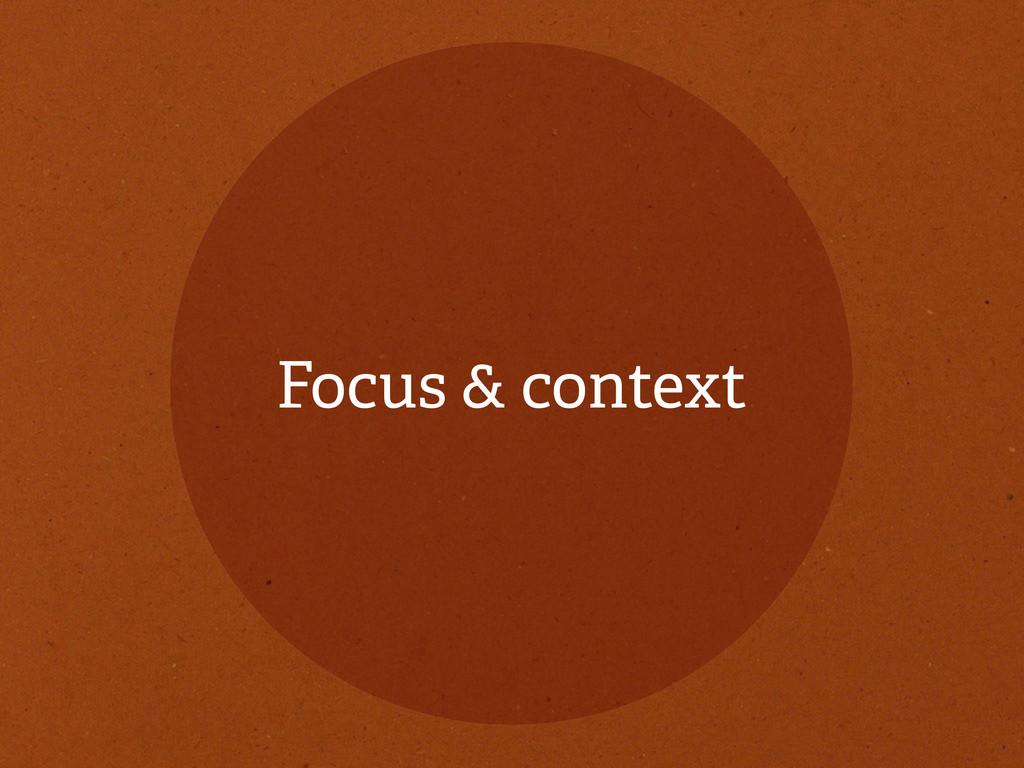 Focus & context