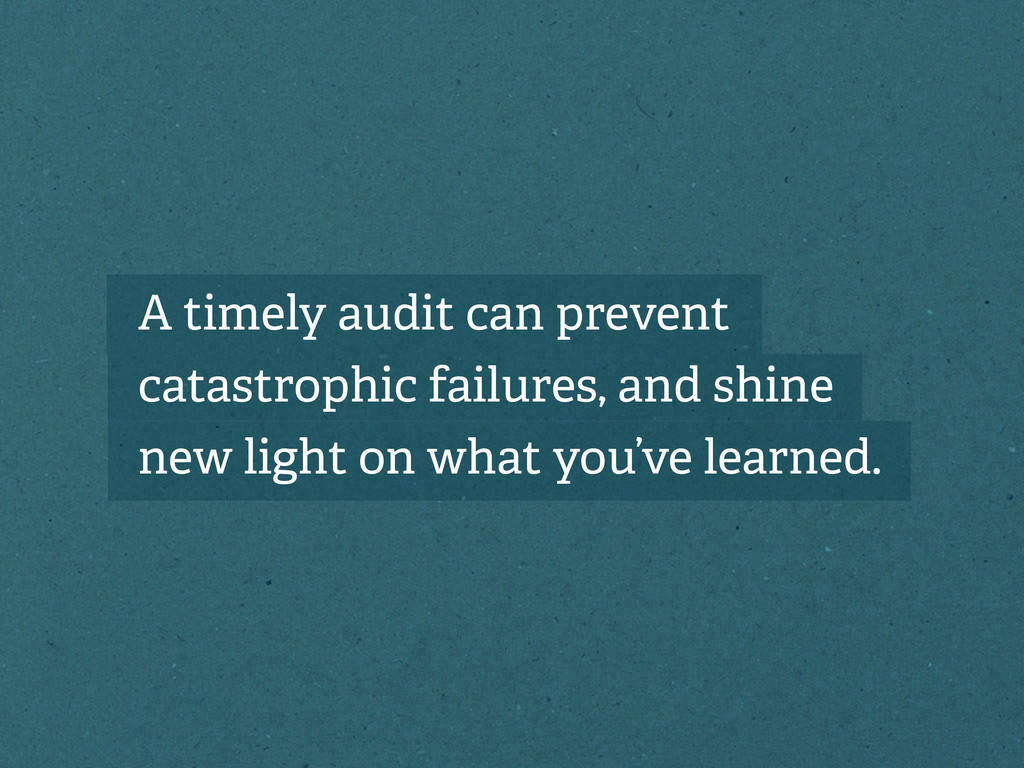 A timely audit can prevent catastrophic failure...