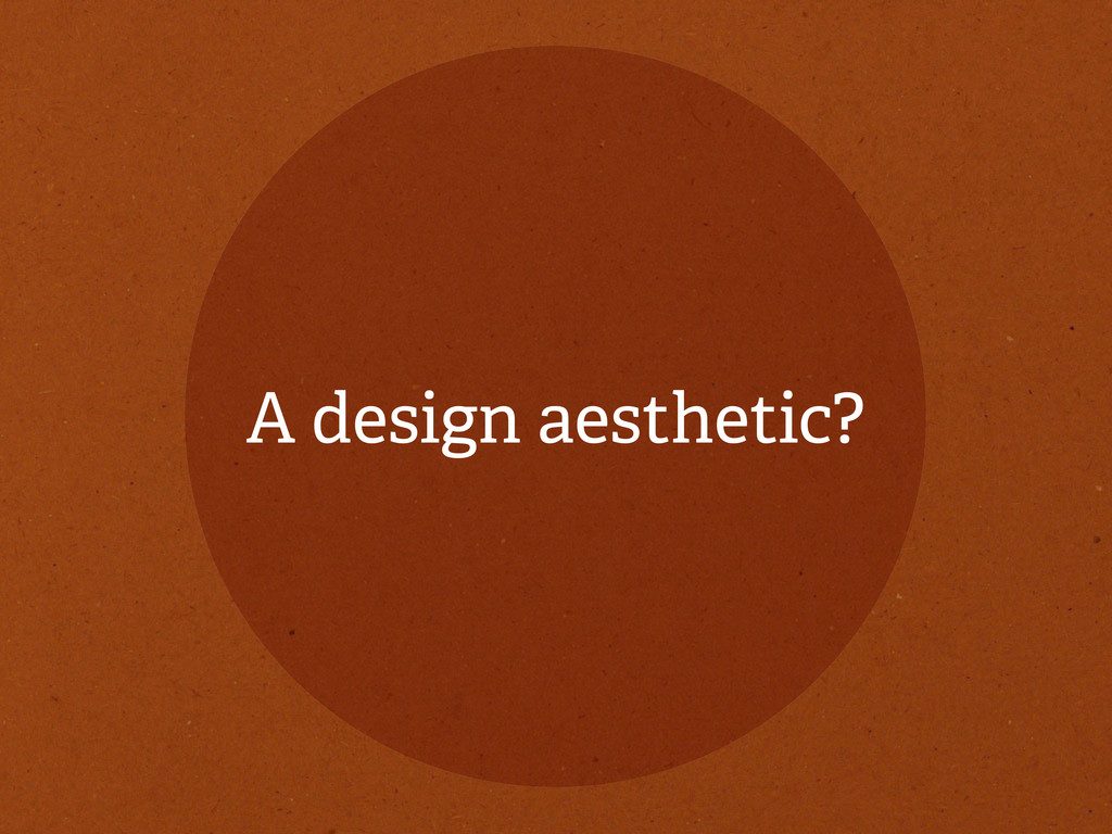 A design aesthetic?