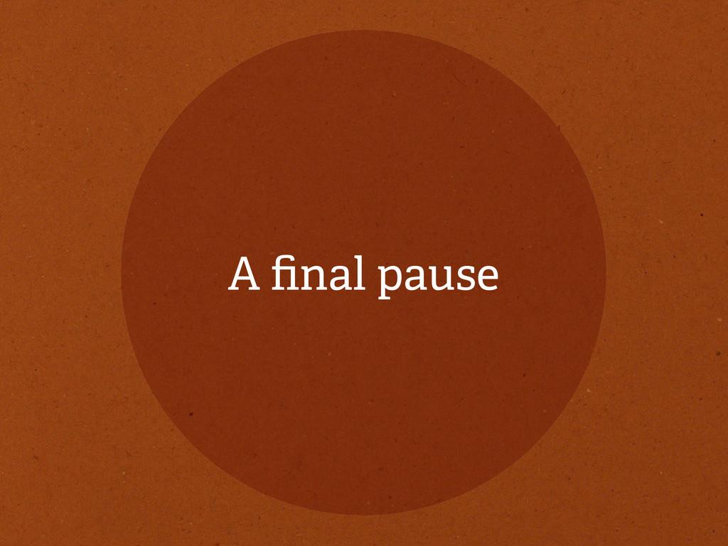 A final pause