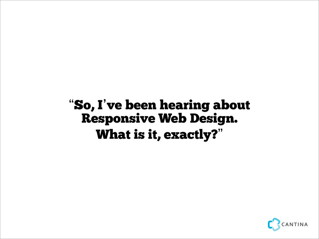 """So, I've been hearing about Responsive Web Des..."