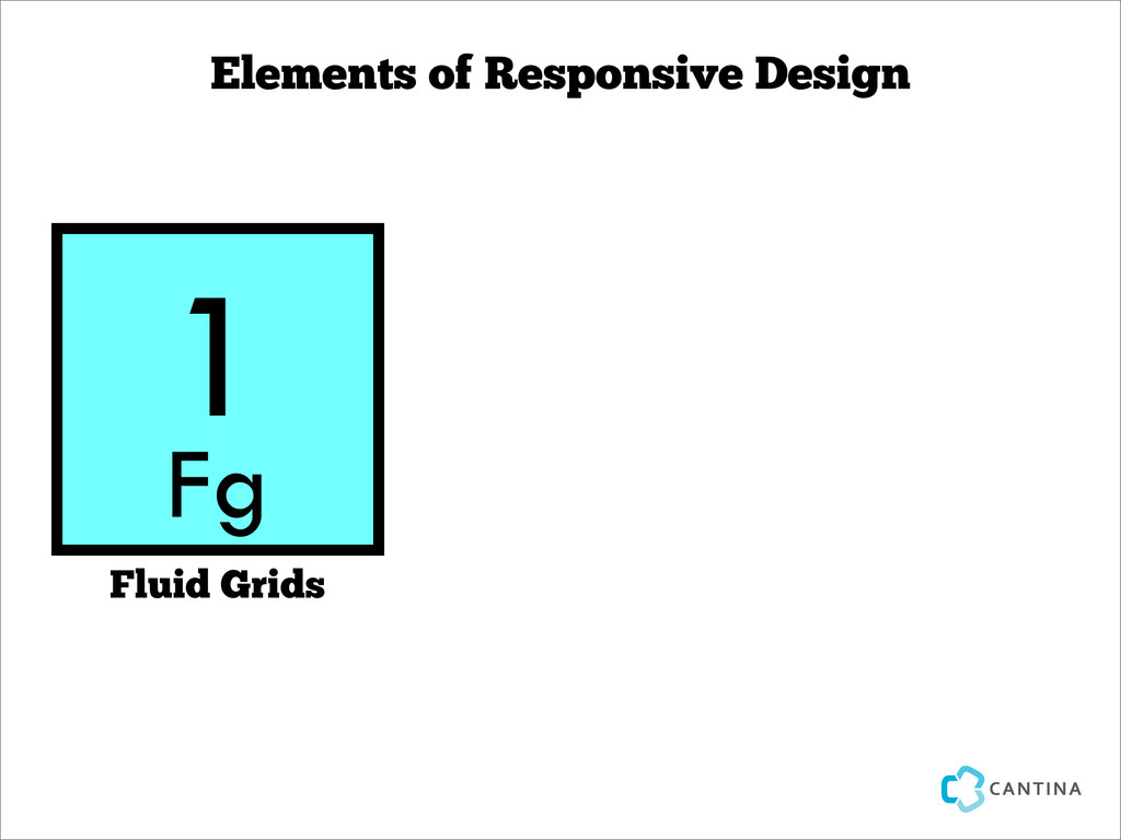 Elements of Responsive Design 1 Fluid Grids Fg