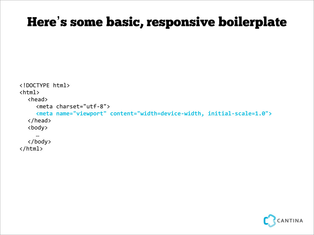 Here's some basic, responsive boilerplate <!DOC...