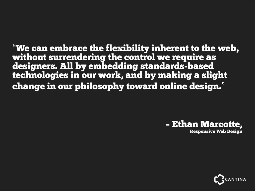 "– Ethan Marcotte, Responsive Web Design ""We can..."