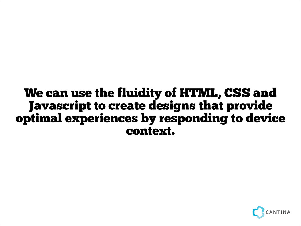 We can use the fluidity of HTML, CSS and Javasc...