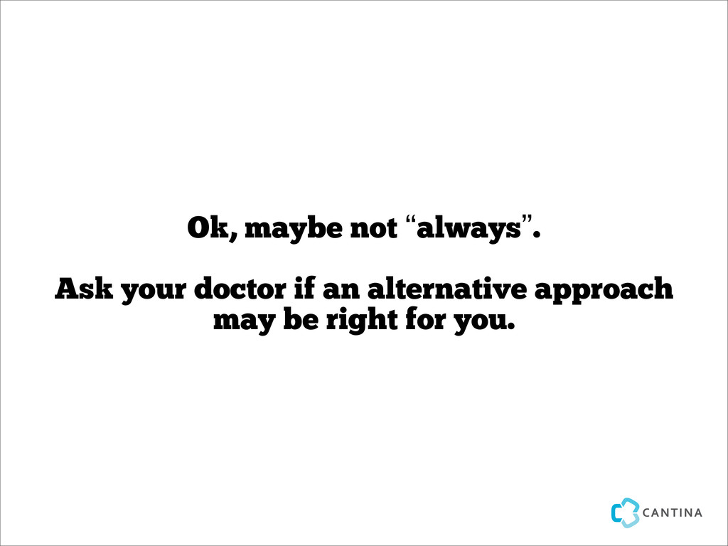 "Ok, maybe not ""always"". Ask your doctor if an a..."