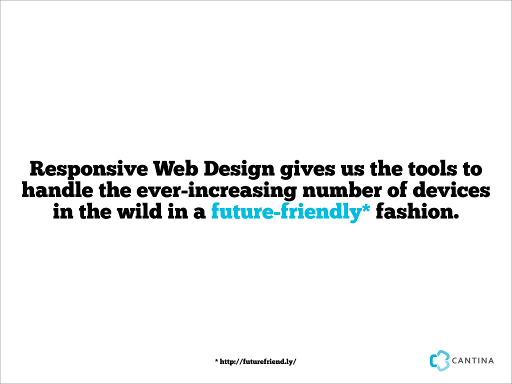 Responsive Web Design gives us the tools to han...