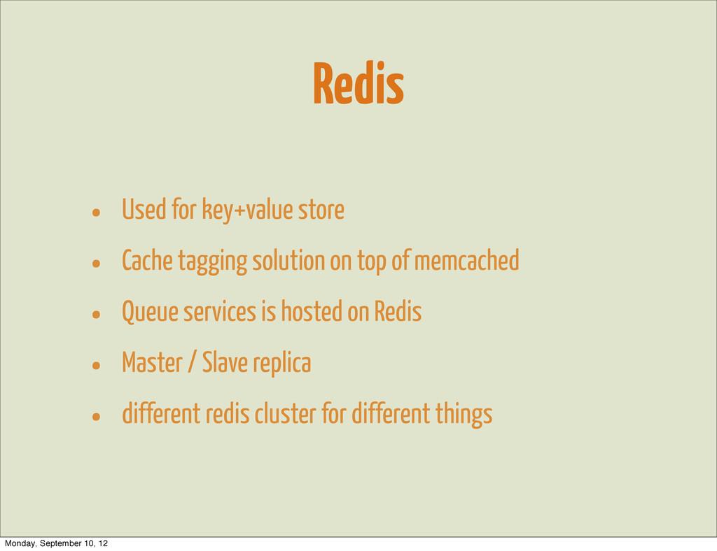 Redis • Used for key+value store • Cache taggin...