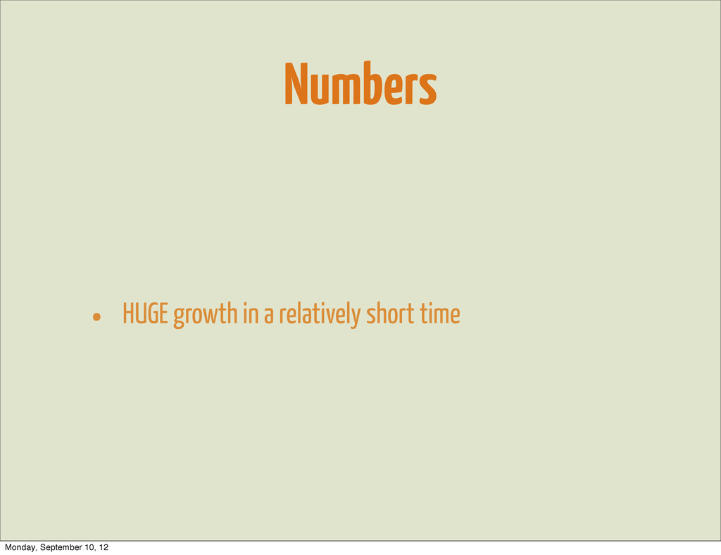 Numbers • HUGE growth in a relatively short tim...