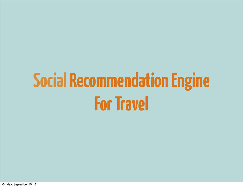Social Recommendation Engine For Travel Monday,...