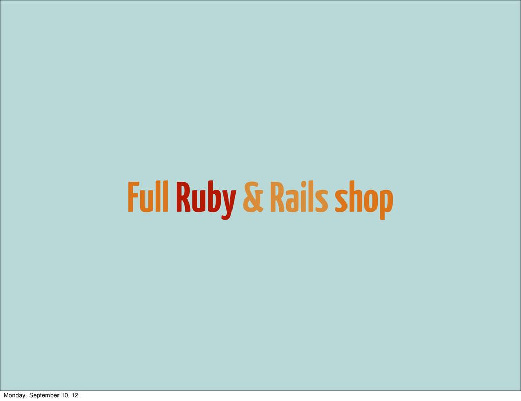 Full Ruby & Rails shop Monday, September 10, 12