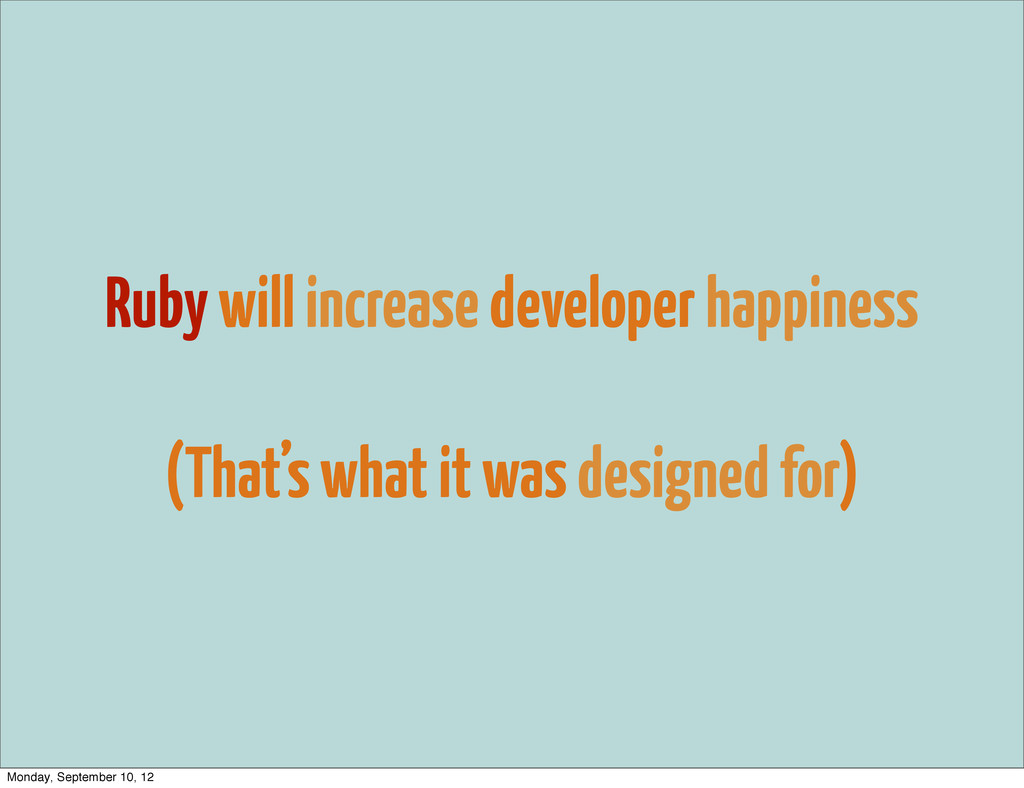 Ruby will increase developer happiness (That's ...